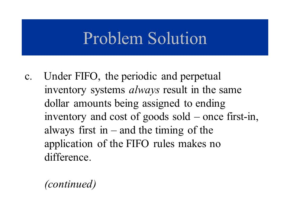 Problem Solution c. Under FIFO, the periodic and perpetual