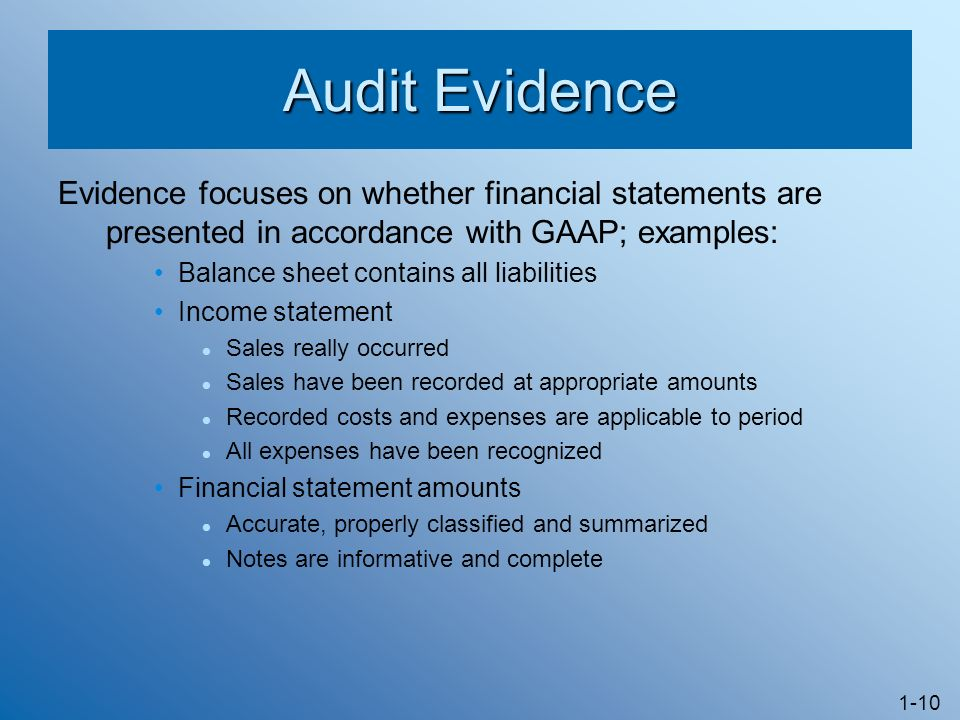 Audit Evidence Evidence focuses on whether financial statements are presented in accordance with GAAP; examples: