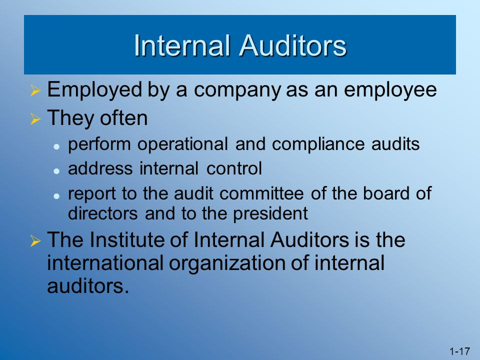 Internal Auditors Employed by a company as an employee They often