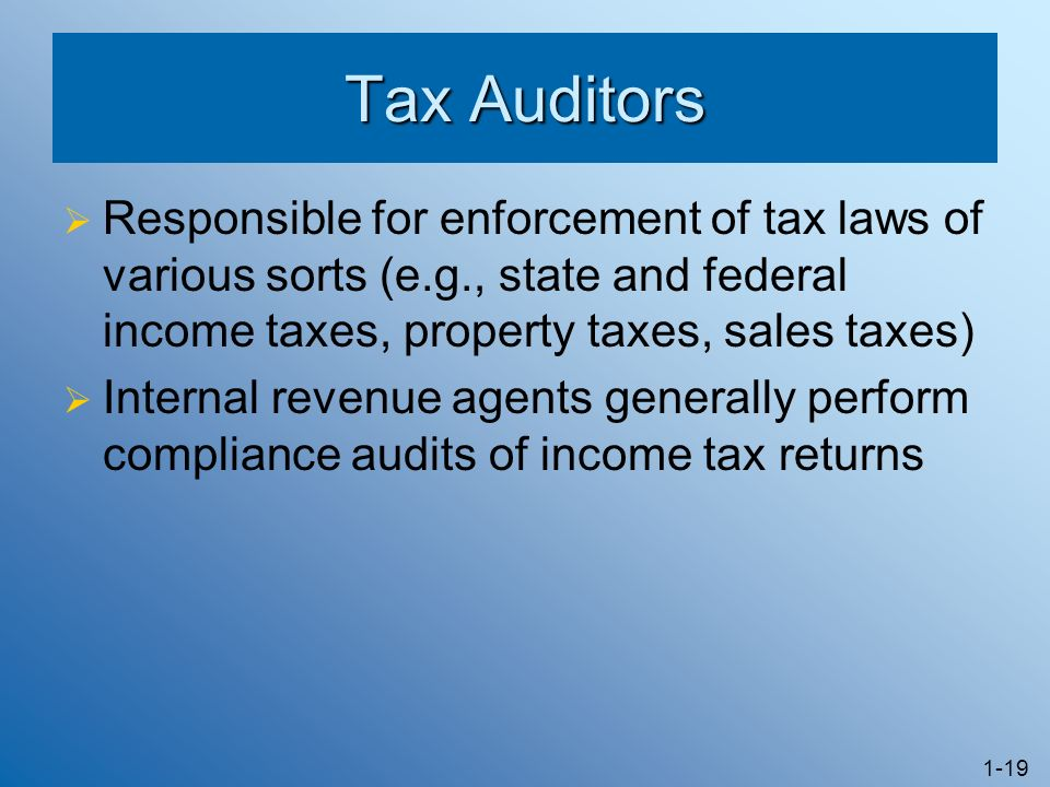 Tax Auditors Responsible for enforcement of tax laws of various sorts (e.g., state and federal income taxes, property taxes, sales taxes)