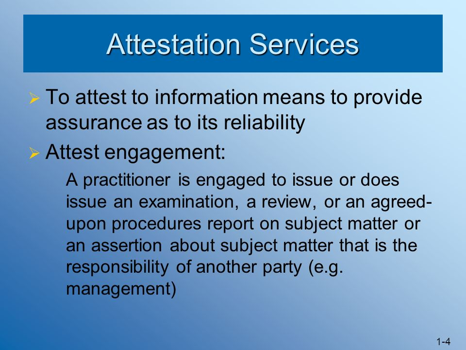 Attestation Services To attest to information means to provide assurance as to its reliability. Attest engagement: