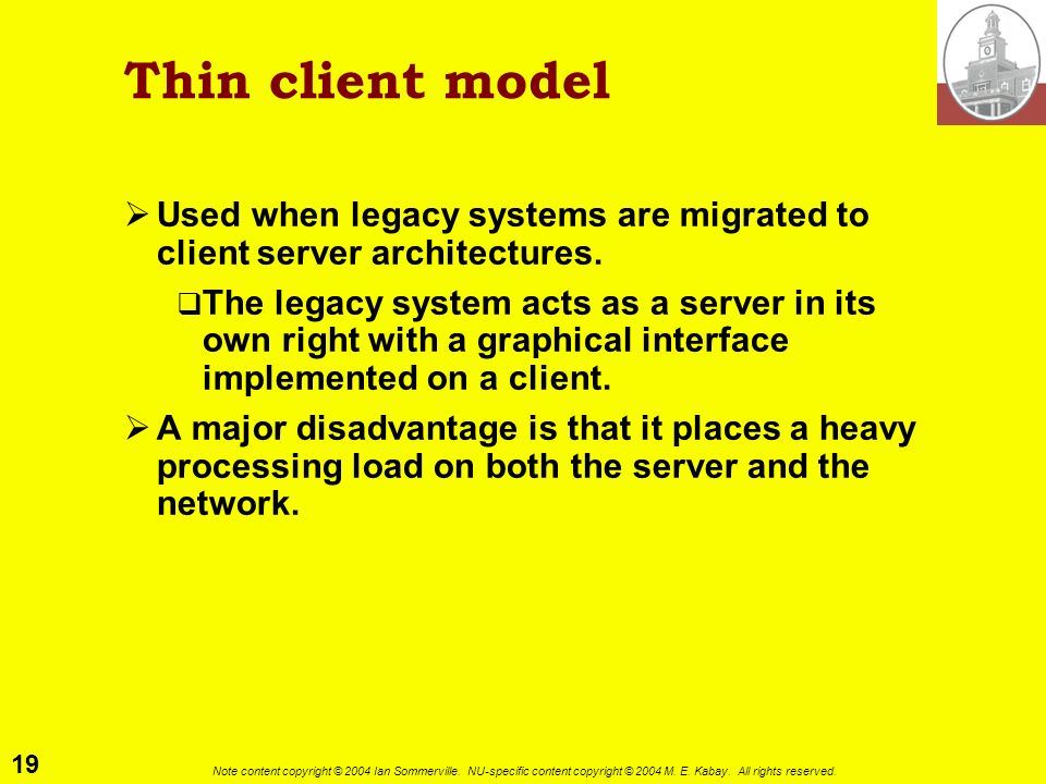 Thin client model Used when legacy systems are migrated to client server architectures.
