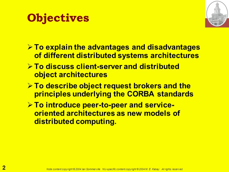 Objectives To explain the advantages and disadvantages of different distributed systems architectures.