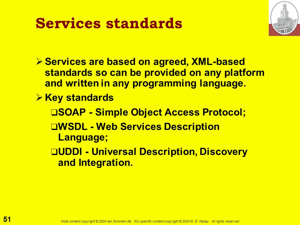 Services standards Services are based on agreed, XML-based standards so can be provided on any platform and written in any programming language.