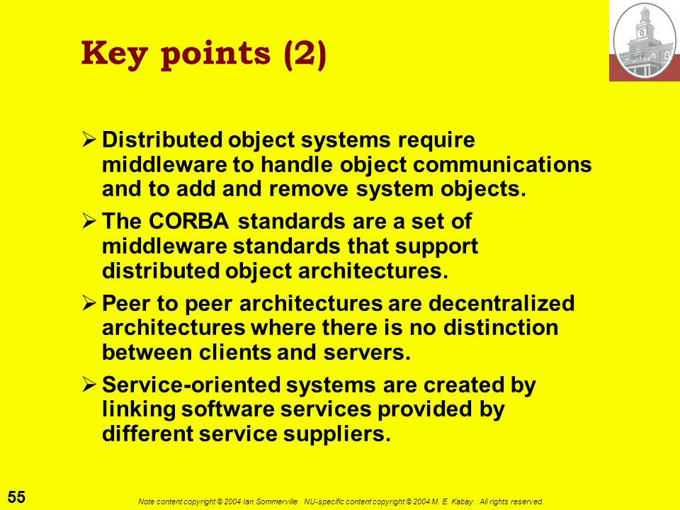 Key points (2) Distributed object systems require middleware to handle object communications and to add and remove system objects.