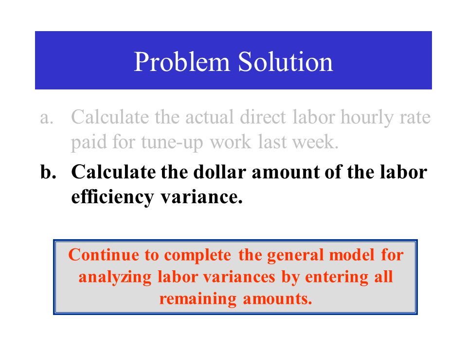 Problem Solution Calculate the actual direct labor hourly rate paid for tune-up work last week.