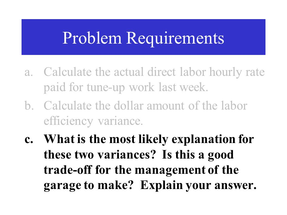 Problem Requirements Calculate the actual direct labor hourly rate paid for tune-up work last week.