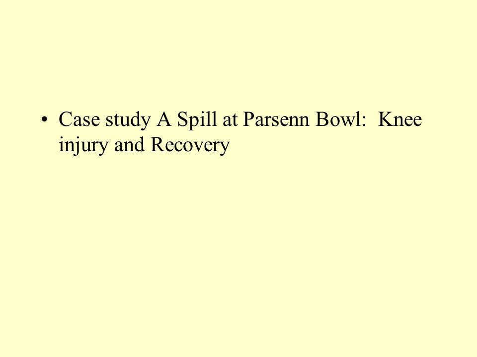 a spill at parsenn bowl knee injury and recovery A spill at parsenn bowl: knee injury and recovery what mechanisms did elaine's body employ to maintain homeostasis her body used shivering as her mechanism case study a spill at parsenn bowl:knee injury and recovery part 1 1.