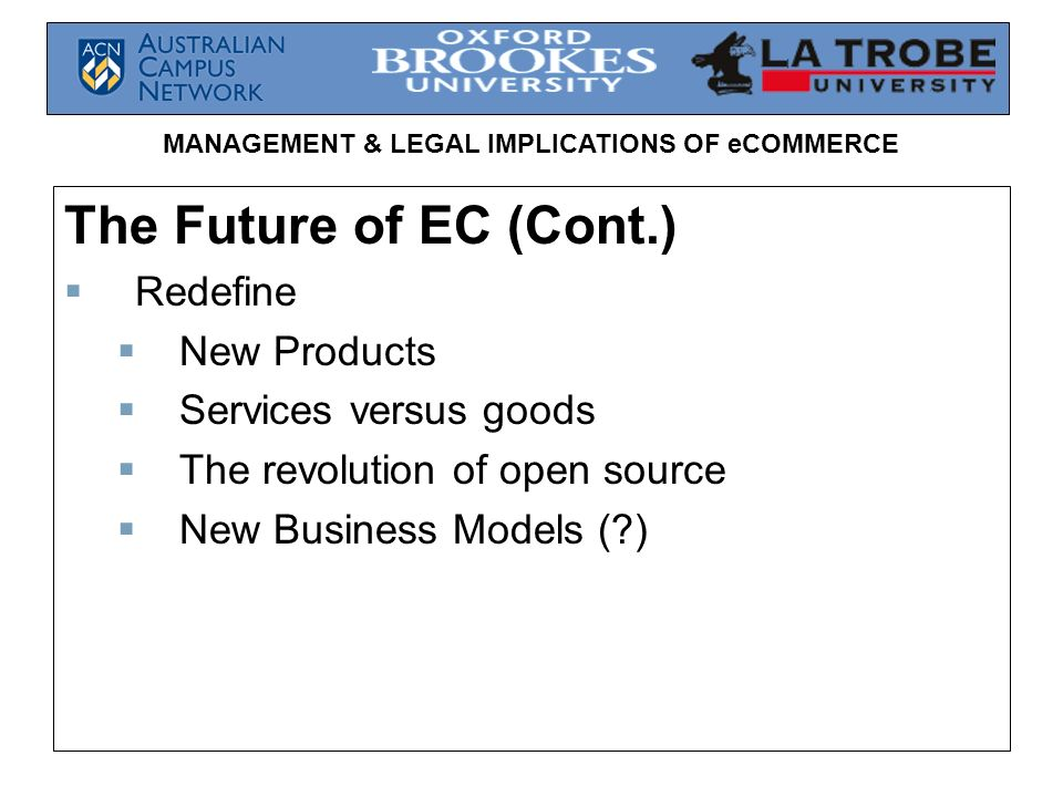 The Future of EC (Cont.) Redefine New Products Services versus goods