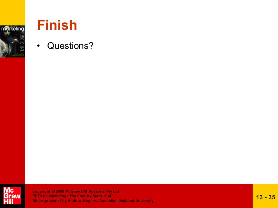 Finish Questions Copyright  2008 McGraw-Hill Australia Pty Ltd PPTs t/a Marketing: The Core by Kerin et al.