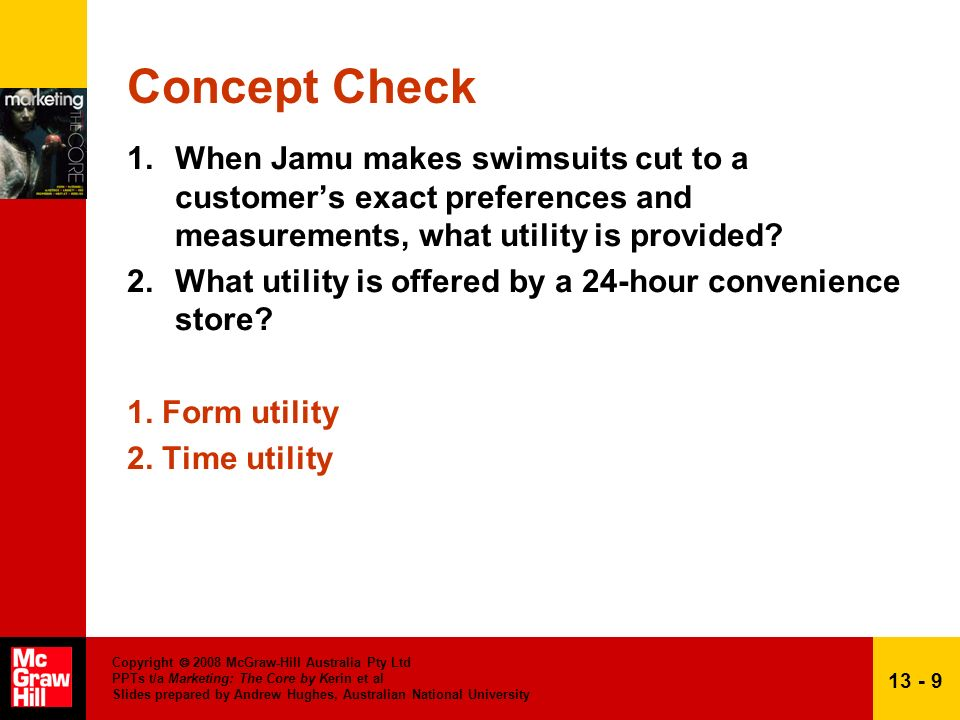 Concept Check When Jamu makes swimsuits cut to a customer's exact preferences and measurements, what utility is provided