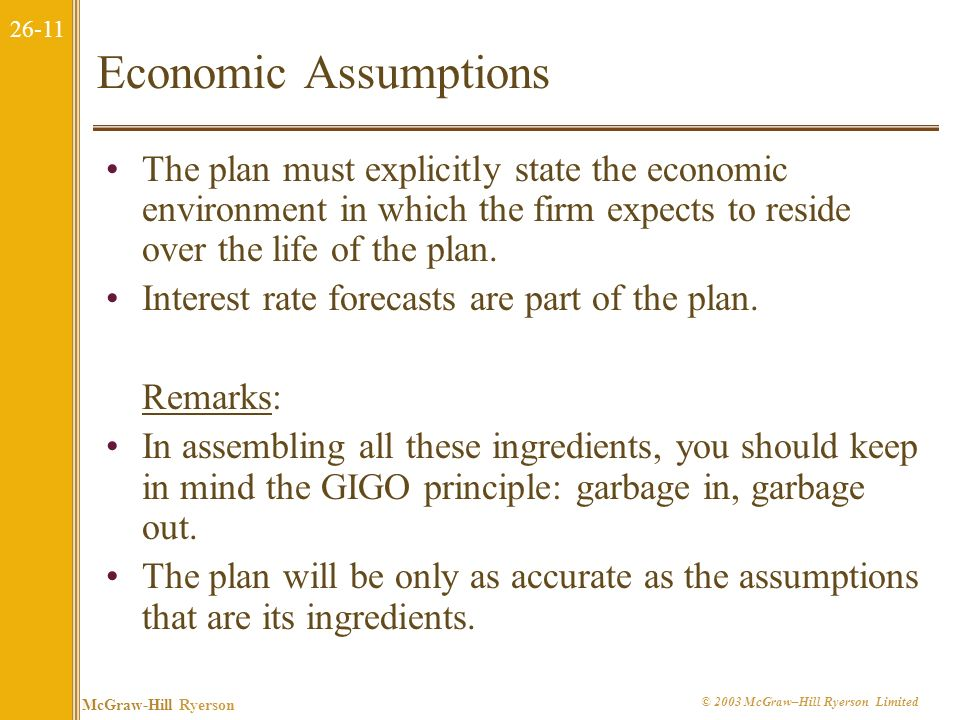 Economic Assumptions The plan must explicitly state the economic environment in which the firm expects to reside over the life of the plan.
