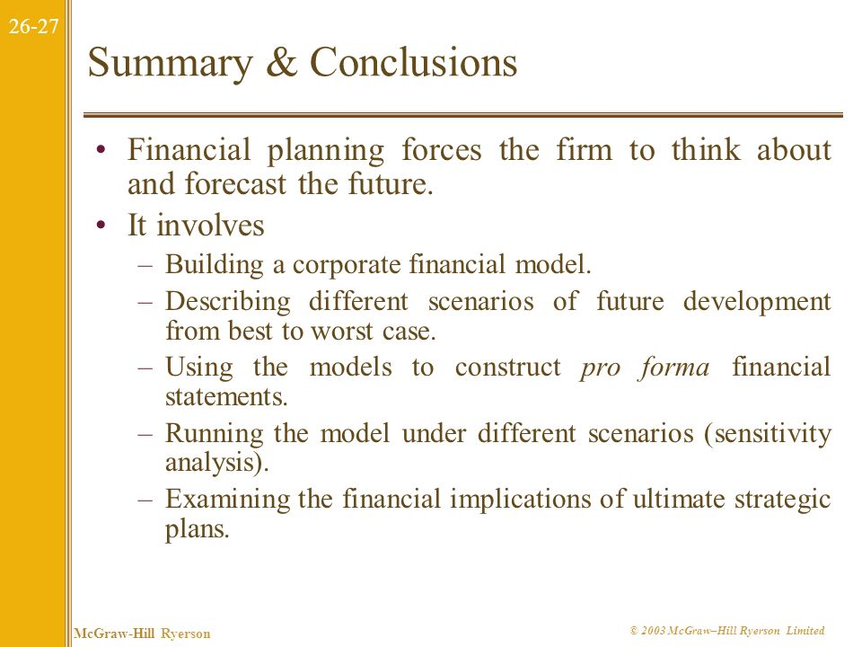 Summary & Conclusions Financial planning forces the firm to think about and forecast the future. It involves.