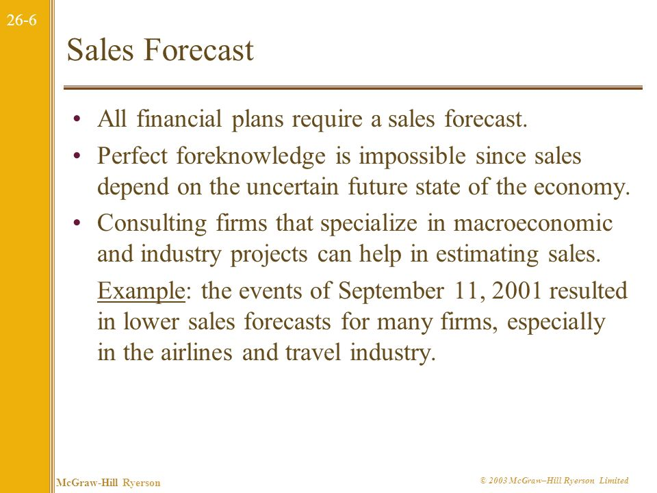 Sales Forecast All financial plans require a sales forecast.