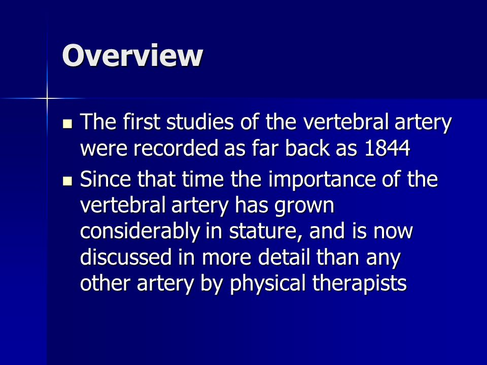 OverviewThe first studies of the vertebral artery were recorded as far back as 1844.