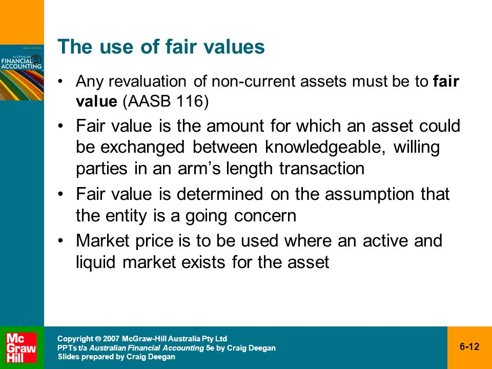 The use of fair values Any revaluation of non-current assets must be to fair value (AASB 116)