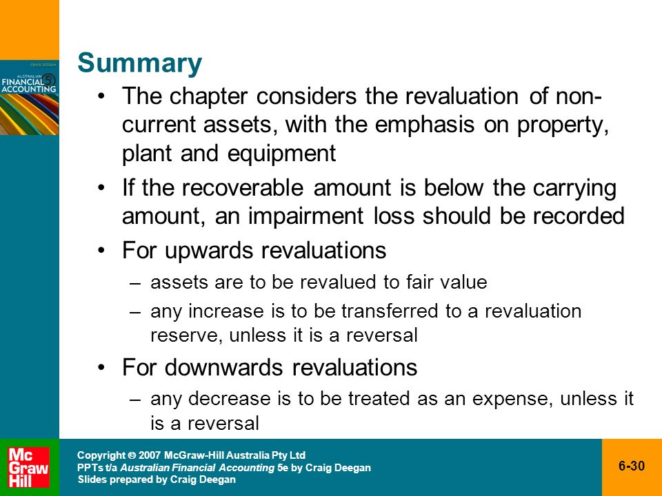 Summary The chapter considers the revaluation of non-current assets, with the emphasis on property, plant and equipment.