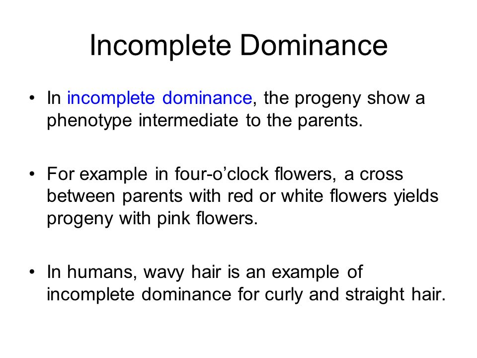 Incomplete Dominance In incomplete dominance, the progeny show a phenotype intermediate to the parents.