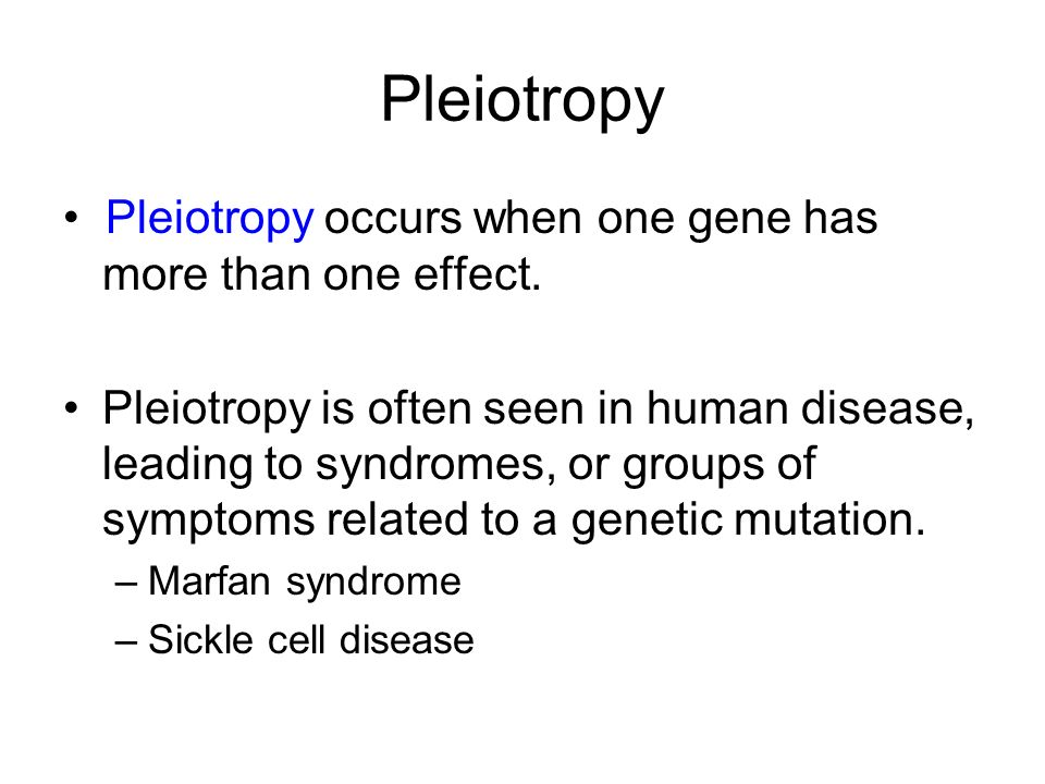 Pleiotropy • Pleiotropy occurs when one gene has more than one effect.