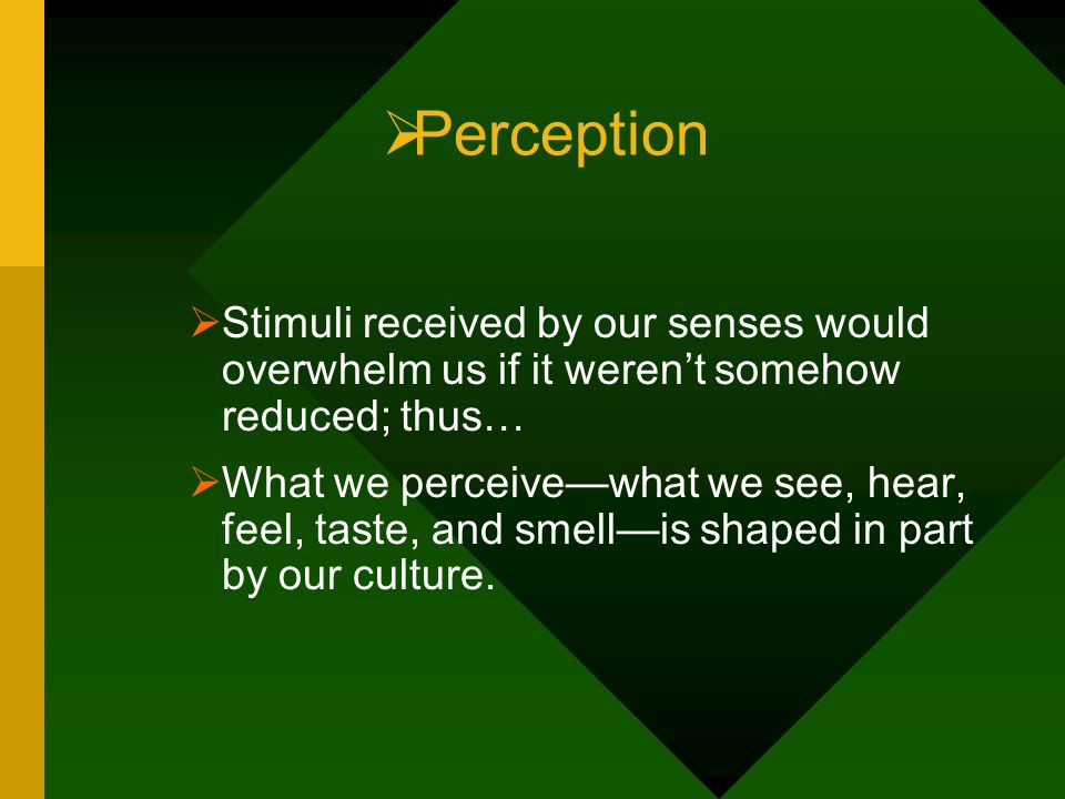 Perception Stimuli received by our senses would overwhelm us if it weren't somehow reduced; thus…
