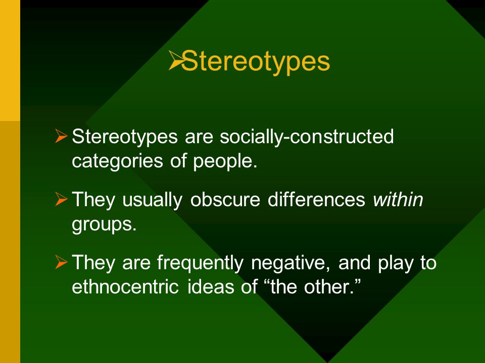 Stereotypes Stereotypes are socially-constructed categories of people.