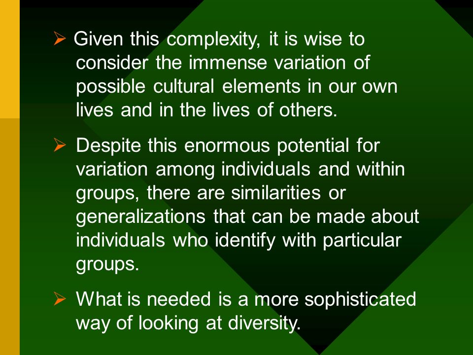  Given this complexity, it is wise to consider the immense variation of possible cultural elements in our own lives and in the lives of others.