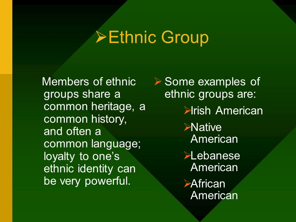 Ethnic Group Some examples of ethnic groups are: Irish American