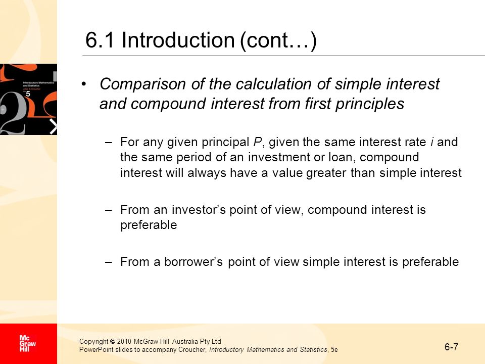 6.1 Introduction (cont…) Comparison of the calculation of simple interest and compound interest from first principles.