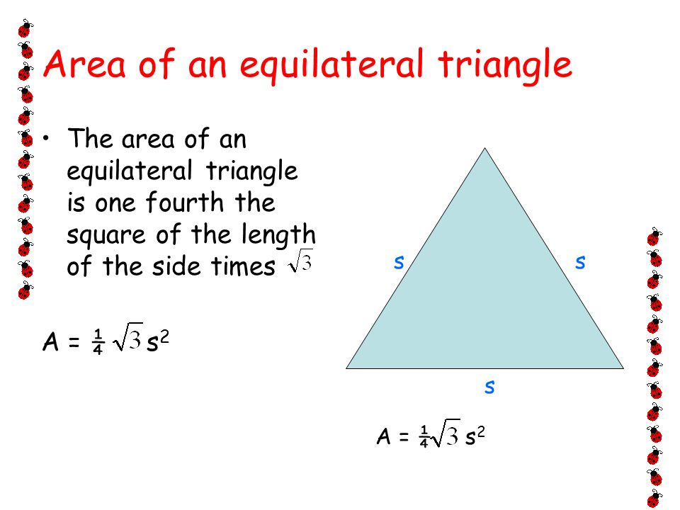 area of equilateral triangle Learn how to derive a formula that you can use to find the area of an equilateral triangle.