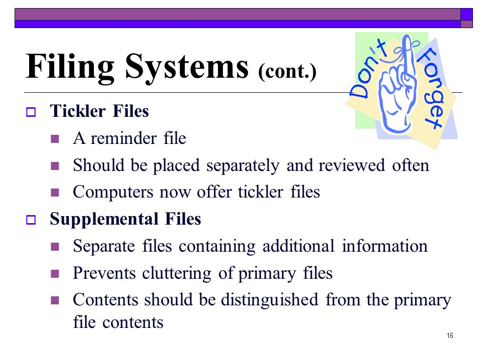 Filing Systems (cont.) Tickler Files A reminder file