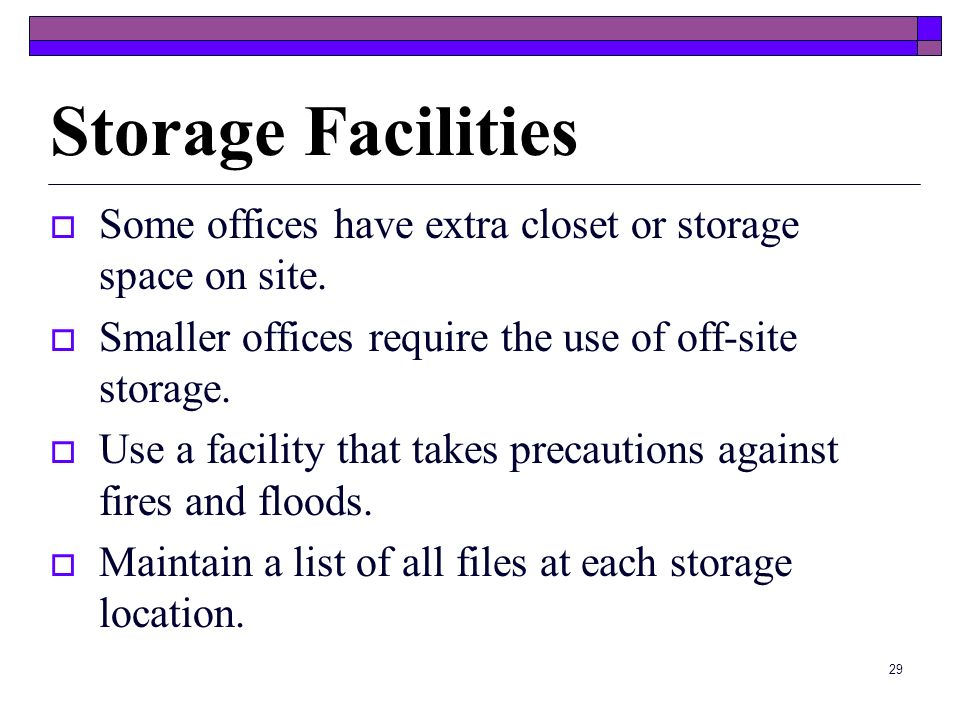 Storage Facilities Some offices have extra closet or storage space on site. Smaller offices require the use of off-site storage.