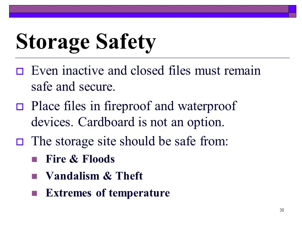 Storage Safety Even inactive and closed files must remain safe and secure.