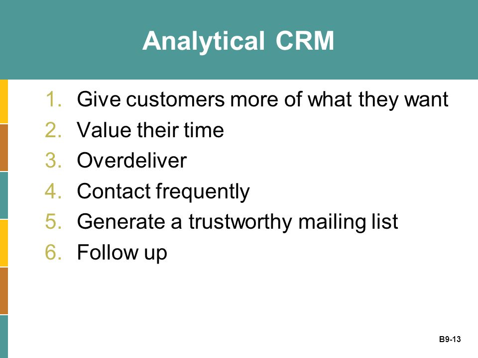 Analytical CRM Give customers more of what they want Value their time