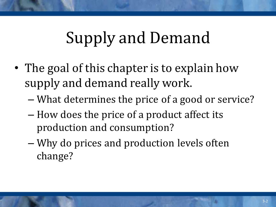 Supply and Demand The goal of this chapter is to explain how supply and demand really work. What determines the price of a good or service