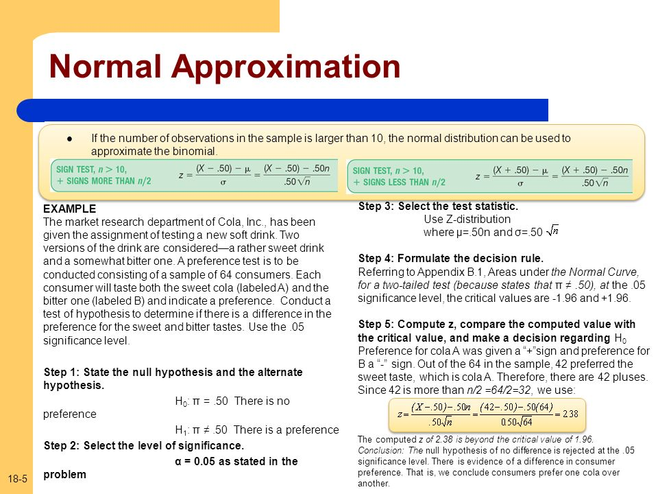 Normal Approximation If the number of observations in the sample is larger than 10, the normal distribution can be used to approximate the binomial.