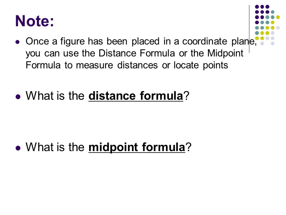 Note: What is the distance formula What is the midpoint formula