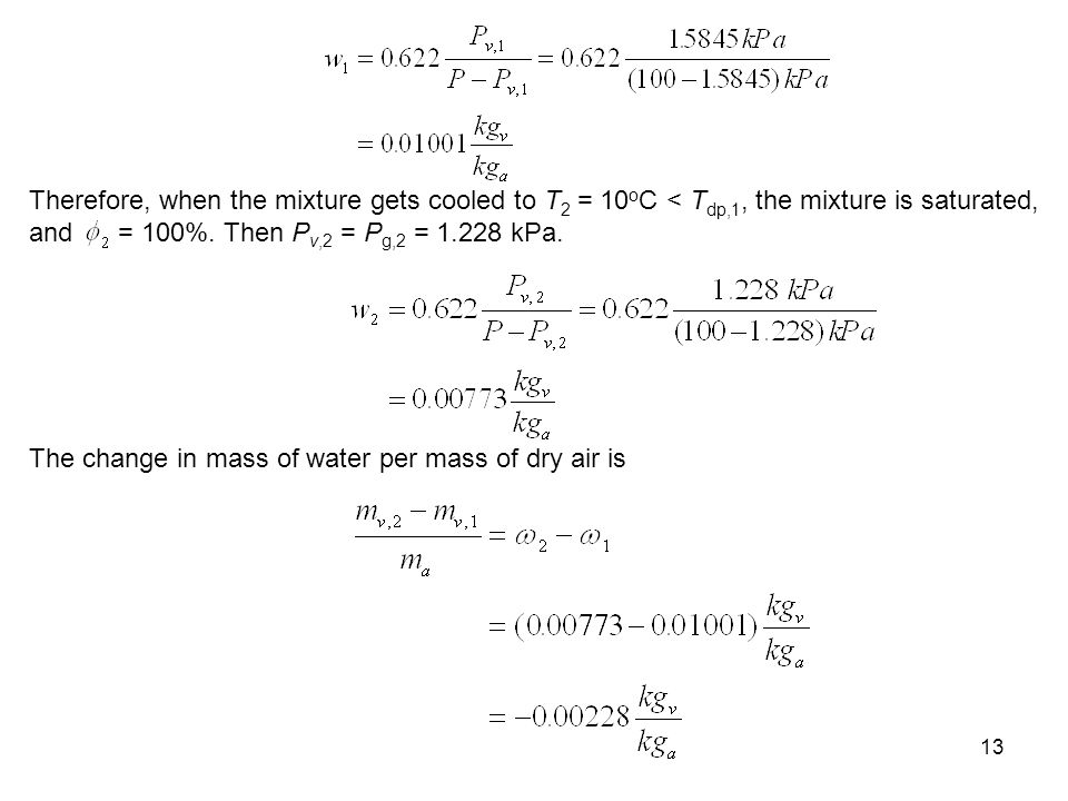 Therefore, when the mixture gets cooled to T2 = 10oC < Tdp,1, the mixture is saturated, and = 100%. Then Pv,2 = Pg,2 = kPa.