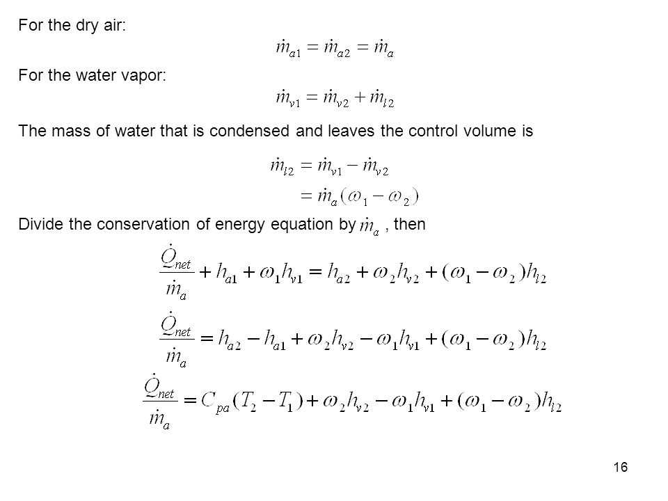 For the dry air: For the water vapor: The mass of water that is condensed and leaves the control volume is.
