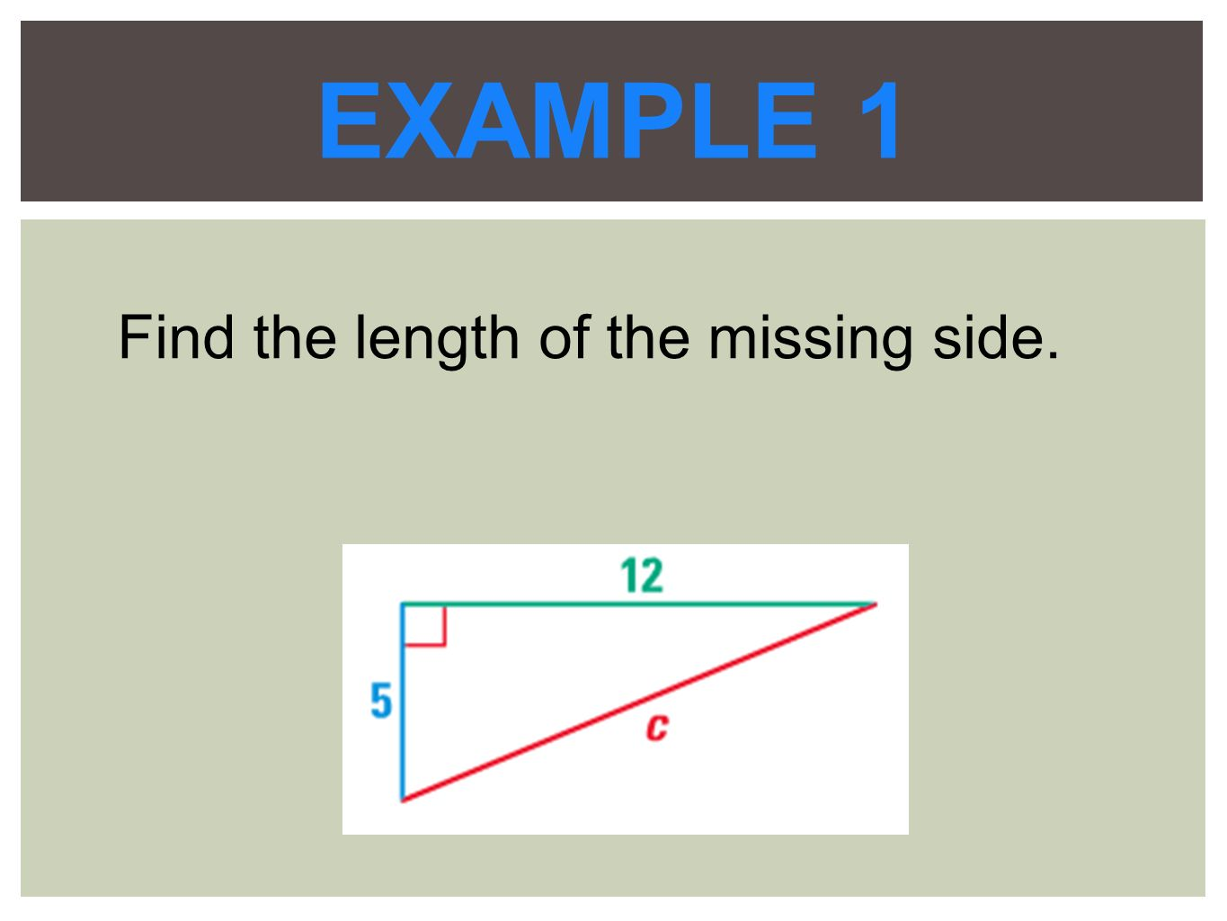 EXAMPLE 1 Find the length of the missing side.