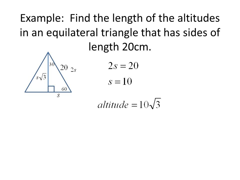 Example: Find the length of the altitudes in an equilateral triangle that has sides of length 20cm.