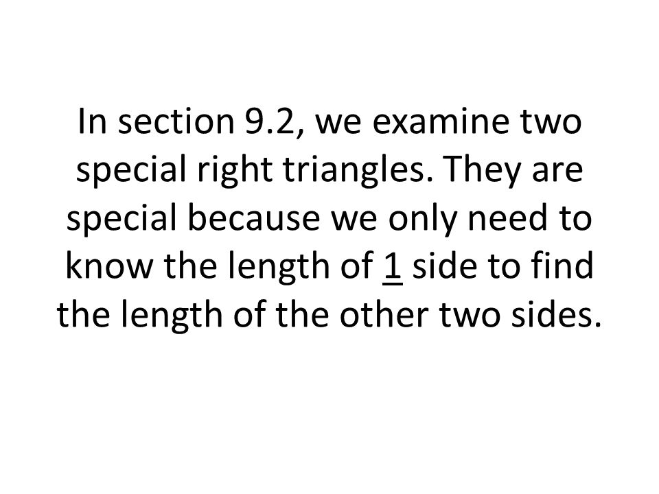 In section 9. 2, we examine two special right triangles