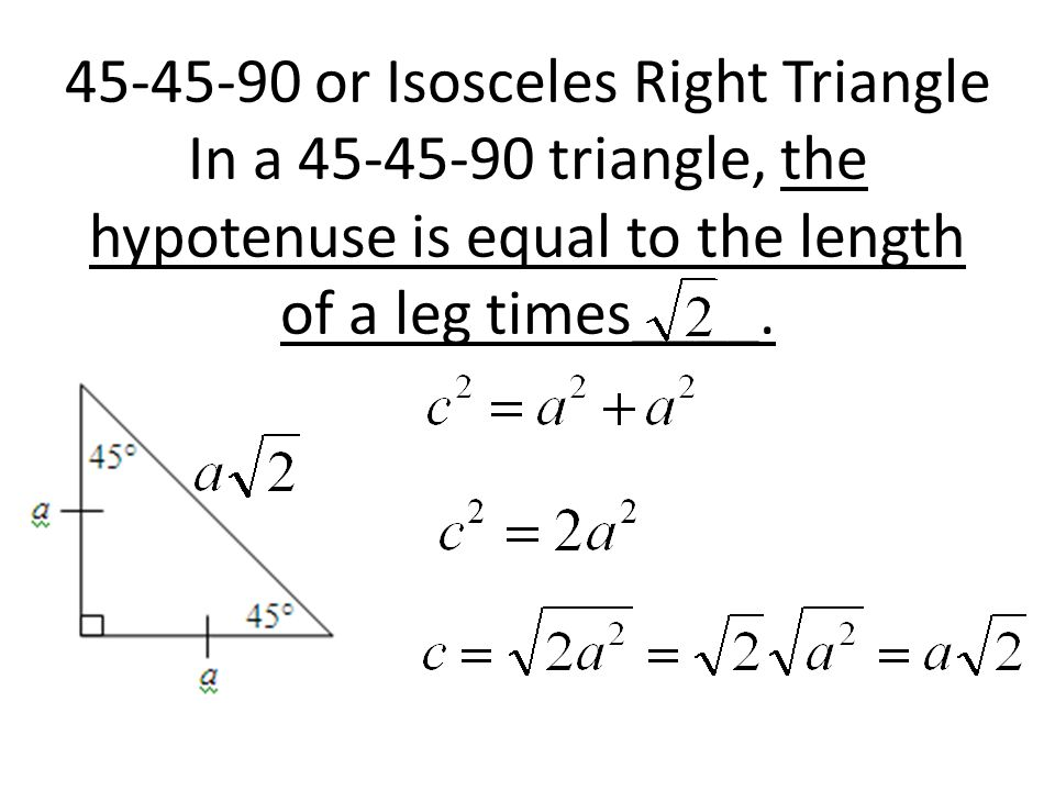 or Isosceles Right Triangle In a triangle, the hypotenuse is equal to the length of a leg times____.