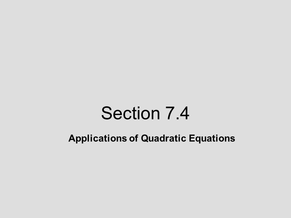 Section 7.4 Applications of Quadratic Equations