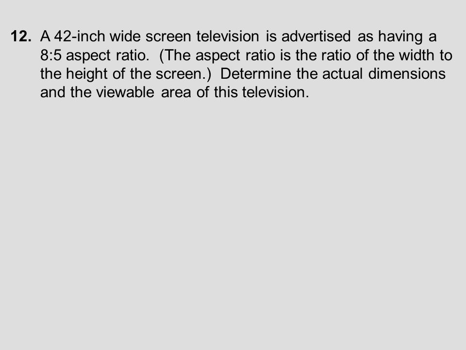 12. A 42-inch wide screen television is advertised as having a