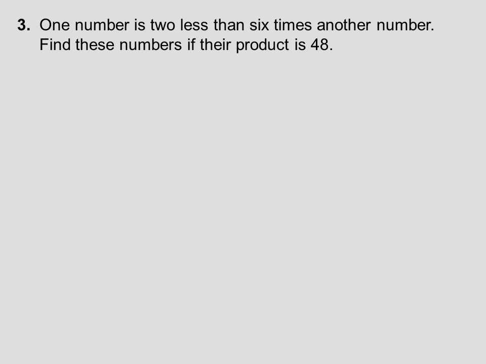 3. One number is two less than six times another number.