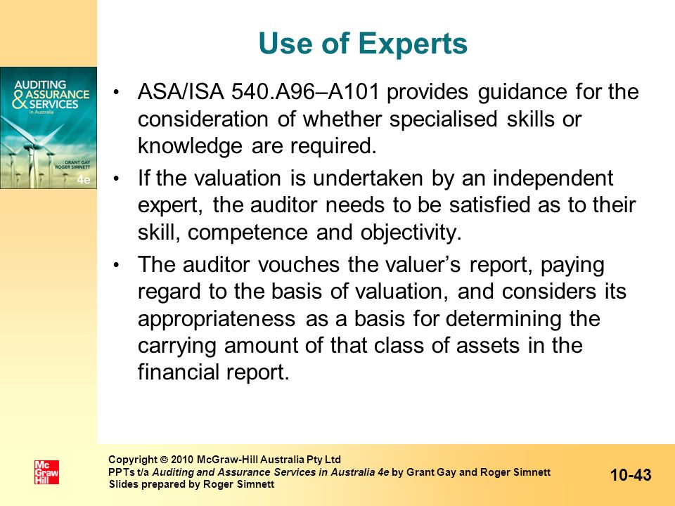 Use of Experts ASA/ISA 540.A96–A101 provides guidance for the consideration of whether specialised skills or knowledge are required.
