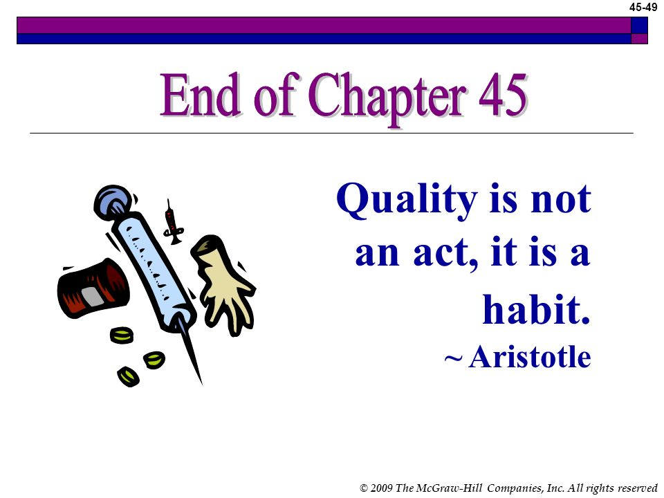 End of Chapter 45 Quality is not an act, it is a habit. ~ Aristotle