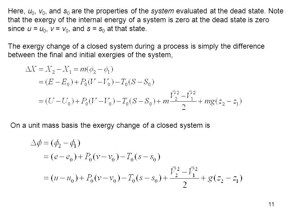 Here, u0, v0, and s0 are the properties of the system evaluated at the dead state. Note that the exergy of the internal energy of a system is zero at the dead state is zero since u = u0, v = v0, and s = s0 at that state.