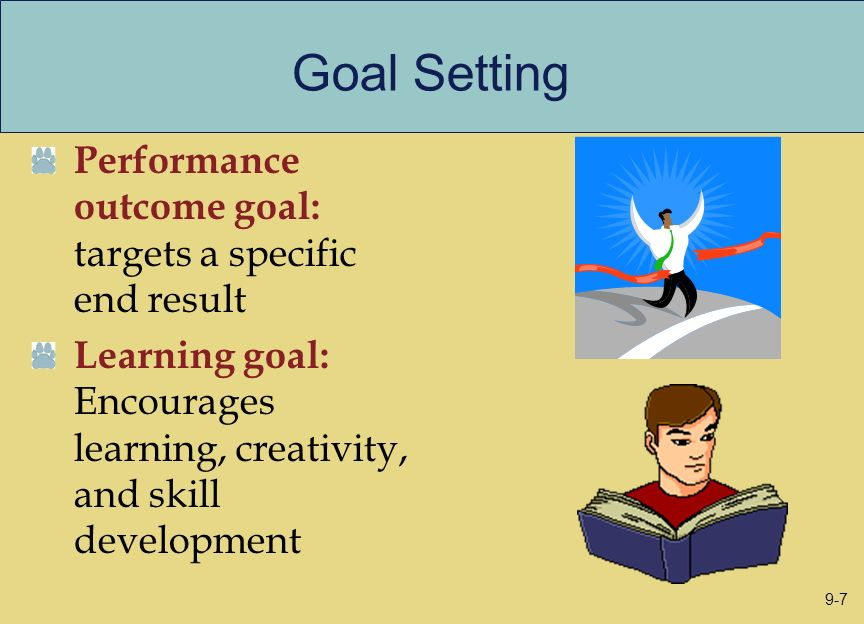 Goal Setting Performance outcome goal: targets a specific end result