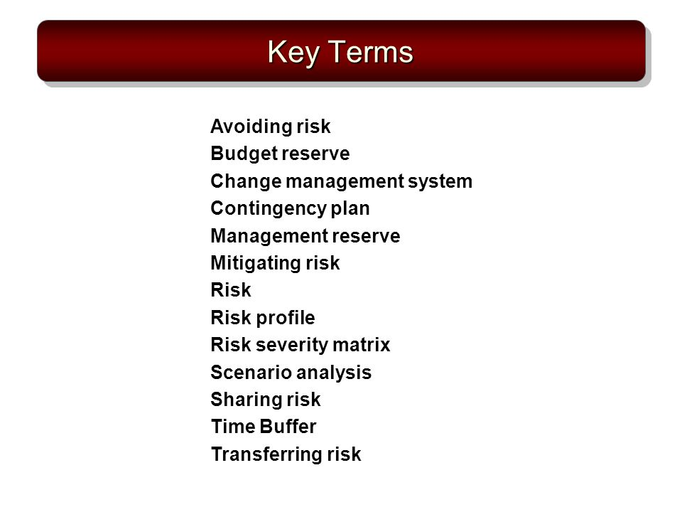 Key Terms Avoiding risk Budget reserve Change management system